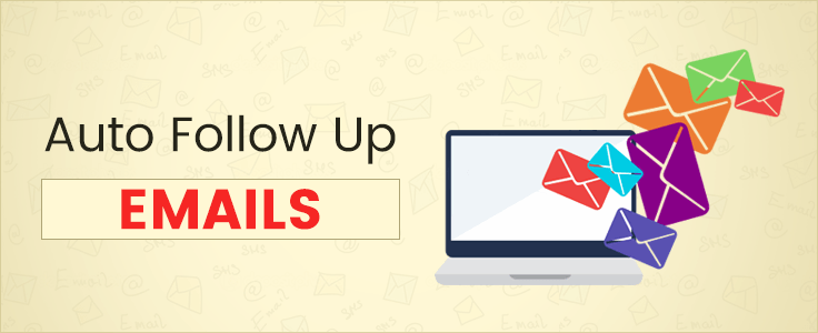 Send Auto FollowUp Emails: Hike Your Email Open Rates