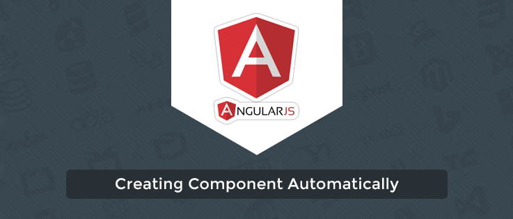 Creating Component Automatically In AngularJS