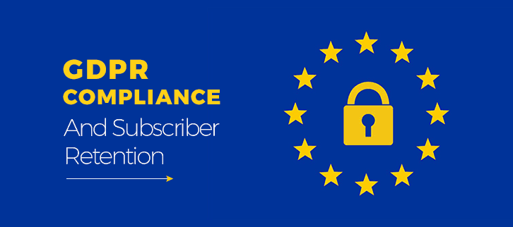 GDPR Compliant And Subscriber Retention