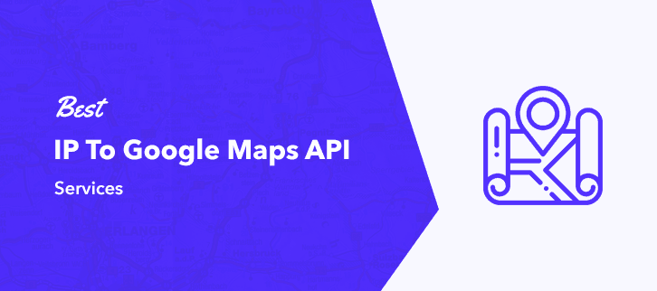 Best IP To Google Maps API Services