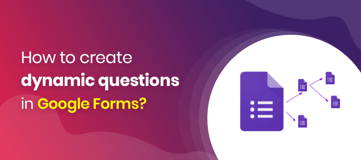 How-to-create-dynamic-questions-in-Google-Forms-2
