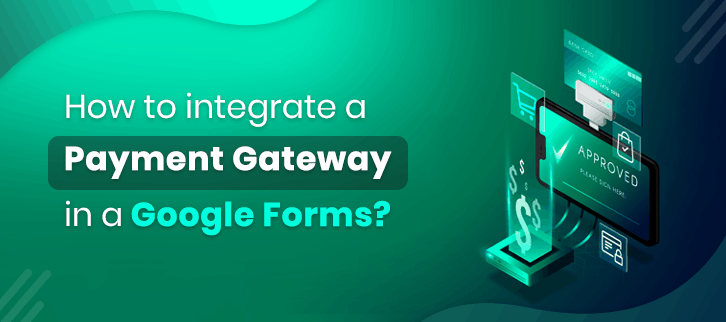 How-to-integrate-a-payment-gateway-in-a-Google-Forms