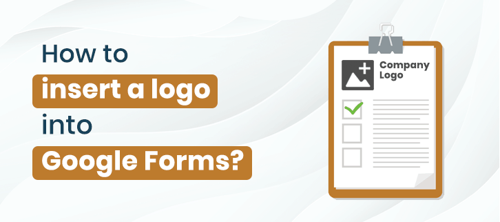 how-to-insert-logo-into-google-forms