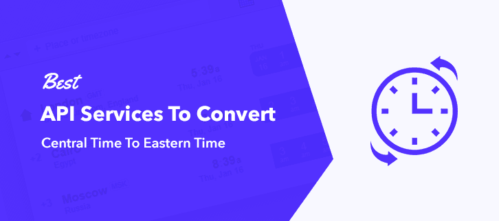 Best API Services To Convert Central Time To Eastern Time