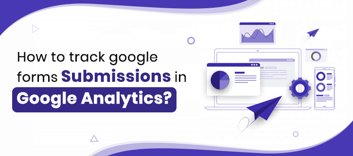 How-to-track-google-forms-submissions-in-google-analytics