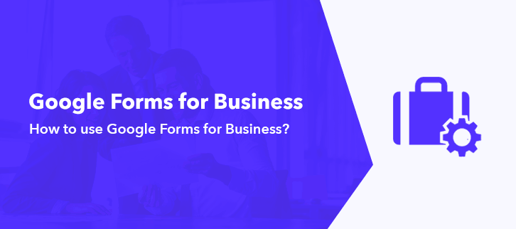 how-to-use-google-forms-for-business
