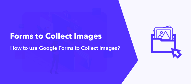 how-to-use-google-forms-to-collect-imagess-