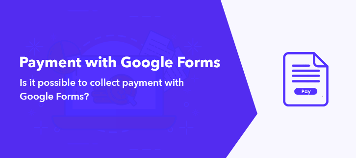 Is it possible to collect payment with Google Forms?v