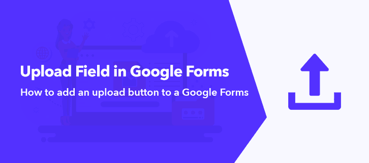 How to add an upload button to a Google Forms