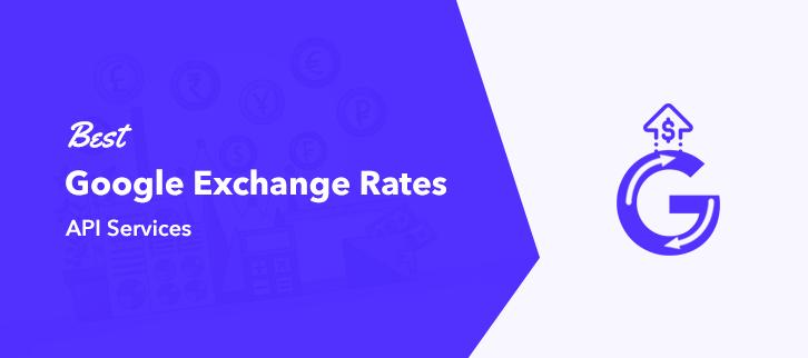 Best Google Exchange Rates API Services