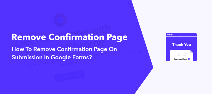 How To Remove Confirmation Page On Submission In Google Forms?