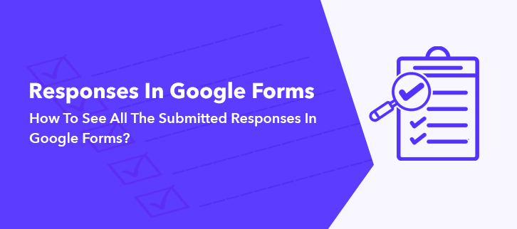 How To See All The Submitted Responses In Google Forms