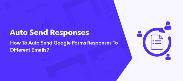 How To Auto Send Google Forms Responses To Different Team Members?