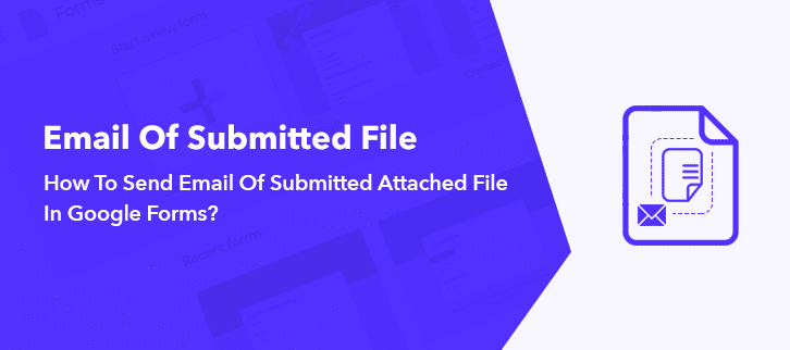 How to send email of submitted attached file in Google Forms?