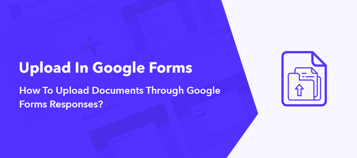 How To Upload Document Through Google Forms Responses