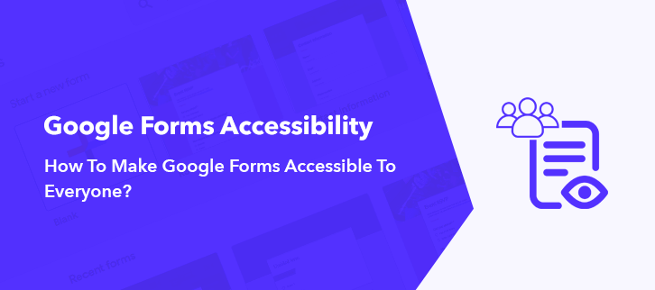 How To Make Google Forms Accessible To Everyone