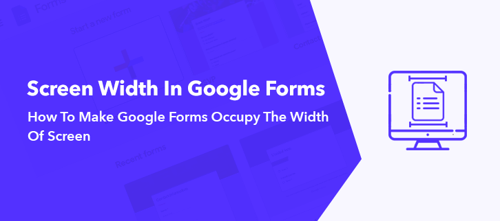 How To Make Google Forms Occupy The Width Of Screen