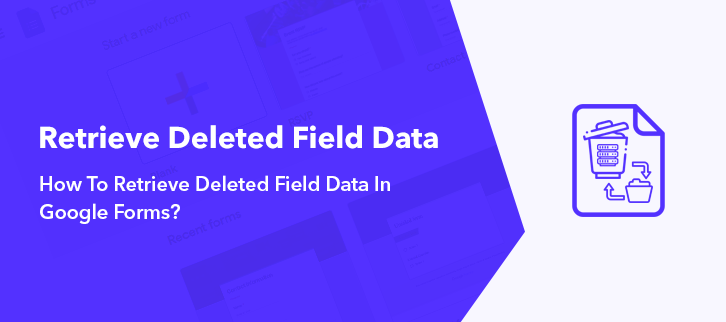 How To Retrieve Deleted Field Data In Google Forms