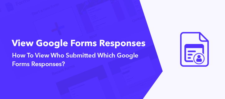 How To View Who Submitted Which Google Forms Responses