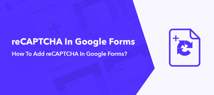 How To Add reCAPTCHA In Google Forms?