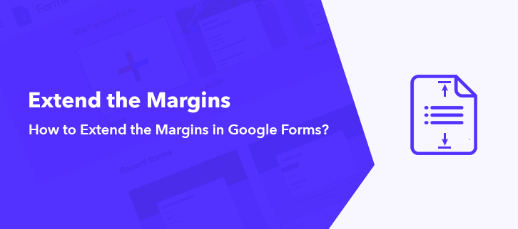 How To Extend The Margins In Google Forms