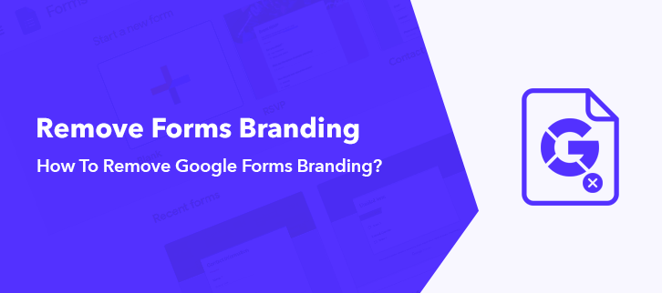 How To Remove The Branding From Google Forms