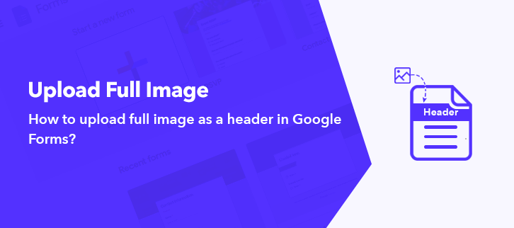 how to upload a full image as a header in Google Forms