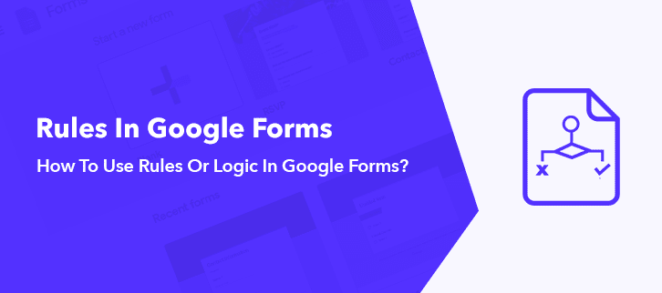 How To Use Rules Or Logic In Google Forms